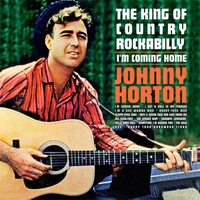 Johnny Horton - I'm Coming Home:: The King Of Country Rockabilly