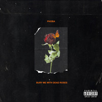 Phora - Bury Me With Dead Roses (Explicit)