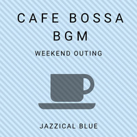 Jazzical Blue - Cafe Bossa BGM - Weekend Outing