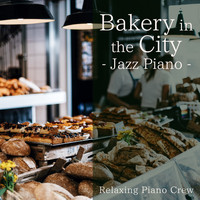 Relaxing Piano Crew - Bakery in the City - Jazz Piano-