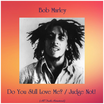 Bob Marley - Do You Still Love Me? / Judge Not! (All Tracks Remastered)