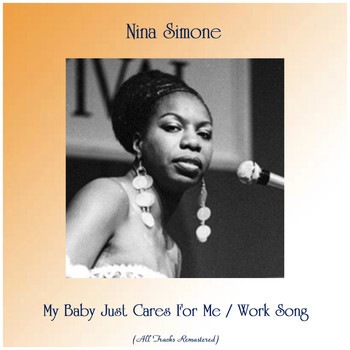 Nina Simone - My Baby Just Cares For Me / Work Song (All Tracks Remastered)