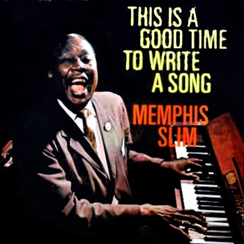 Memphis Slim - This Is A Good Time To Write A Song