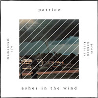 Patrice - ashes in the wind (Explicit)