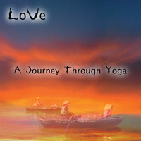 Love - A Journey Through Yoga
