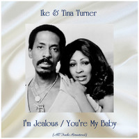 Ike & Tina Turner - I'm Jealous / You're My Baby (All Tracks Remastered)