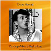 Gene Vincent - Be-Bop-A-Lula / Maybellene (All Tracks Remastered)