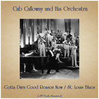 Cab Calloway And His Orchestra - Gotta Darn Good Reason Now / St. Louis Blues (All Tracks Remastered)