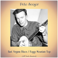 Pete Seeger - East Virginia Blues / Foggy Mountain Top (All Tracks Remastered)
