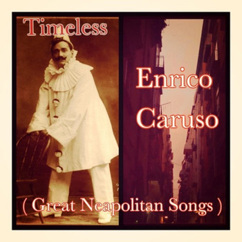 Enrico Caruso - Timeless (Great neapolitan songs)
