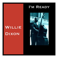 Willie Dixon - I'm Ready
