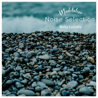 Baby Lullaby - Meditative Noise Selection