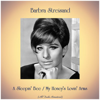 Barbra Streisand - A Sleepin' Bee / My Honey's Lovin' Arms (All Tracks Remastered)