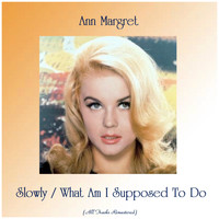 Ann Margret - Slowly / What Am I Supposed To Do (All Tracks Remastered)