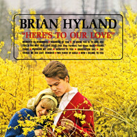 Brian Hyland - Here's To Our Love