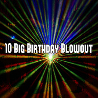 Happy Birthday - 10 Big Birthday Blowout