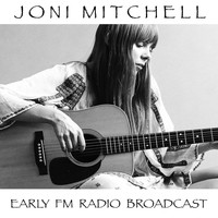 Joni Mitchell - Joni Mitchell Early FM Radio Broadcast