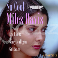 Miles Davis - So Cool - Beginnings