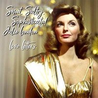 Julie London - Sweet,Sultry ,Sophisticated Julie London:: Love Letters
