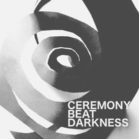 Ceremony - Beat Darkness