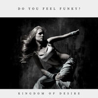 Kingdom of Desire - Do You Feel Funky?