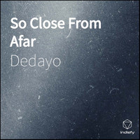 dedayo - So Close From Afar