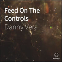 Danny Vera - Feed On The Controls
