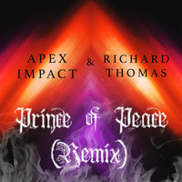 Richard Thomas & Apex Impact - Prince of Peace (Remix)