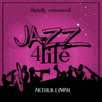 Arthur Lyman - Jazz 4 Life (Digitally Remastered)