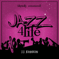 J. J. Johnson - Jazz 4 Life (Digitally Remastered)