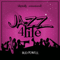 Bud Powell - Jazz 4 Life (Digitally Remastered)