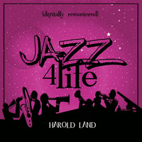 Harold Land - Jazz 4 Life (Digitally Remastered)