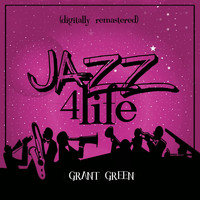 Grant Green - Jazz 4 Life (Digitally Remastered)