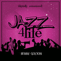 Benny Golson - Jazz 4 Life (Digitally Remastered)