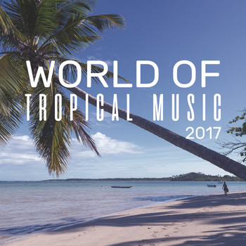 Various Artists - World of Tropical Music 2017