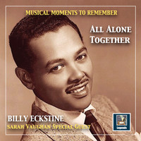"Billy Eckstine - Musical Moments to remember: Billy Eckstine - ""All alone together"" (2019 Remaster)"