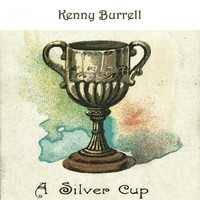 Kenny Burrell - A Silver Cup