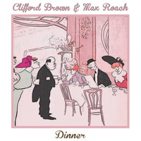 Clifford Brown & Max Roach - Dinner