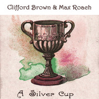 Clifford Brown & Max Roach - A Silver Cup