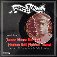 The Americus Brass Band - The Americus Brass Band Pays Tribute to James Reese Europe's Harlem Hell Fighter's Band