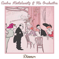 Andre Kostelanetz & His Orchestra - Dinner