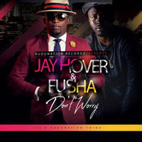 Jay Hover - Don't Worry (feat. Fusha) (Explicit)