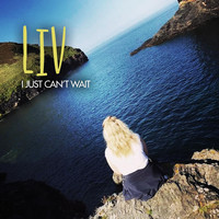 Liv - I Just Can't Wait