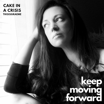 Thisisgraeme & Cake in a Crisis - Keep Moving Forward
