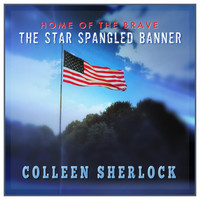 Colleen Sherlock - Home of the Brave / The Star Spangled Banner