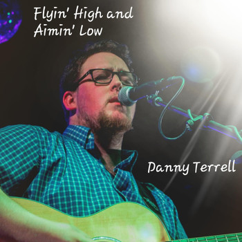 Danny Terrell - Flyin' High and Aimin' Low