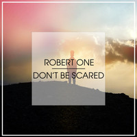 Robert One - Don't Be Scared