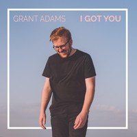 Grant Adams - I Got You