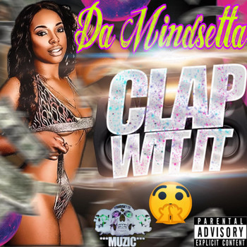 Da Mindsetta - Clap Wit' It (Explicit)