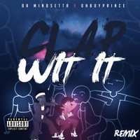Da Mindsetta - Clap Wit It (Remix) [feat. Oh Boy Prince] (Explicit)